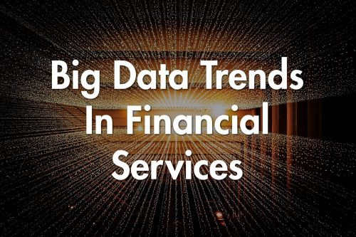 Big Data in Financial Services: Trends for 2020